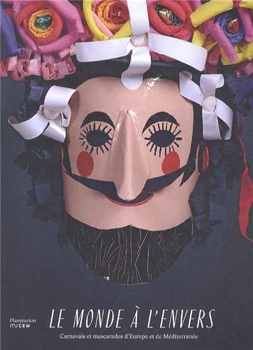 Vignette du document Le  monde à l'envers : carnavals et mascarades d'Europe et de Méditerranée