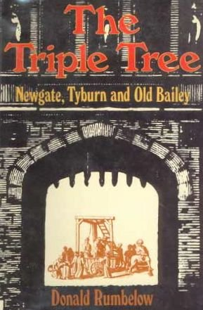 The Triple Tree: Newgate, Tyburn and the Old Bailey