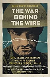 The War Behind the Wire: The Life, Death and Glory of British Prisoners of War, 1914-18 by John Lewis-Stempel (2014-11-06)