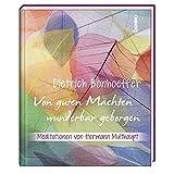 Geschenkbuch »Von guten Mächten wunderbar geborgen«: Meditationen von Hermann Multhaupt - Dietrich Bonhoeffer