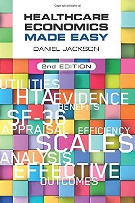 Healthcare Economics Made Easy second edition