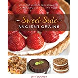 The Sweet Side of Ancient Grains – Decadent Whole Grain Brownies, Cakes, Cookies, Pies, and More