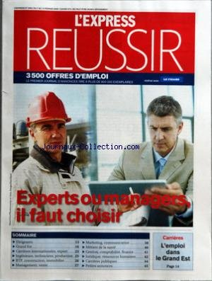 EXPRESS REUSSIR (L') [No 2953] du 07/02/2008 - EXPERTS OU MANAGERS - IL FAUT CHOISIR - L'EMPLOI DANS LE GRAND EST - CARRIERES INTERNATIONALE - EXPORT - INGENIEURS - TECHNICIENS ET PRODUCTION - BTP - CONSTRUCTION - IMMOBILIER - MANAGEMENT ET VENTE - MARKETING - COMMUNICATION - METIER DE LA SANTE - GESTION - COMPTABILITE ET FINANCE