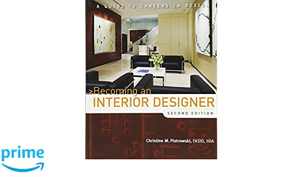 Becoming an interior designer a guide to careers in design amazon co uk christine m piotrowski books