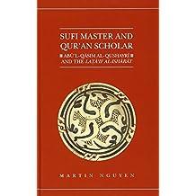 Sufi Master and Qur'an Scholar: AB UL-Qasim Al-Qushayr I and the Lata'if Al-Ish AR at (Qur'anic Studies)