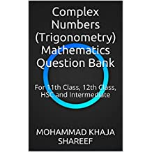 Complex Numbers (Trigonometry) Mathematics Question Bank: For 11th Class, 12th Class, HSC and Intermediate (English Edition)