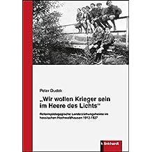 'Wir wollen Krieger sein im Heere des Lichts.' Reformpädagogische Landerziehungsheime im hessischen Hochwaldhausen 1912 - 1927