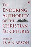 The Enduring Authority of the Christian Scriptures by D. A. Carson (2016-05-19)
