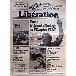 LIBERATION [No 2049] du 16/09/1980 - turin , le grand delestage de l'empire fiat le chef de gare est tetu, il refuse de jouer les consignes - l'affaire du general marche ou creve video, filipacchi et la warner main dans la main washington , l'alliance atlantique, cote business - ecole , en france les greves d'instits s'effacent des tableaux noirs - a new york ras-le-bol en noir et blanc - john giorno un poete post-beat made in japan 80 - tokyo, l'apocalypse est pour demain
