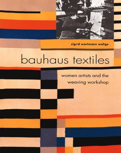 Bauhaus textiles. : Women artists and the weaving workshop par Sigrid Wortmann Weltge