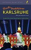 StudiStadtführer Karlsruhe: Alles, was du wissen musst (Entdecke deine Stadt)