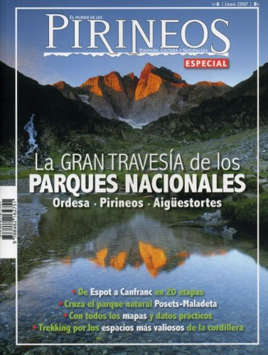 La gran travesía de los Parques nacionales. Ordesa.Pirineos.Aigüestortes (Especiales El mundo de los Pirineos)