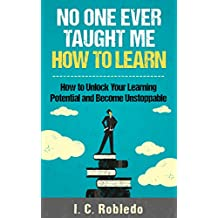No One Ever Taught Me How to Learn: How to Unlock Your Learning Potential and Become Unstoppable (English Edition)