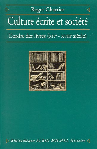 Culture écrite et Société : L'ordre des livres, XIVe-XVIIIe siècle