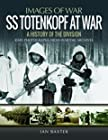 SS Totenkopf at War - A History of the Division: Rare Photographs from Wartime Archives