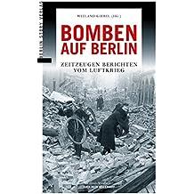 Bomben auf Berlin: Zeitzeugen berichten vom Luftkrieg