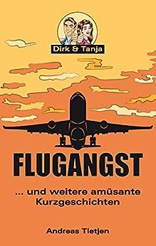 Flugangst ... und weitere amüsante Kurzgeschichten: Dirk und Tanja (German Edition) by [Tietjen, Andreas]