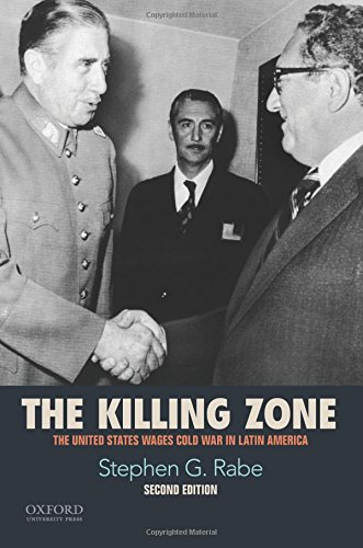 The Killing Zone: The United States Wages Cold War in Latin America por Stephen G. Rabe