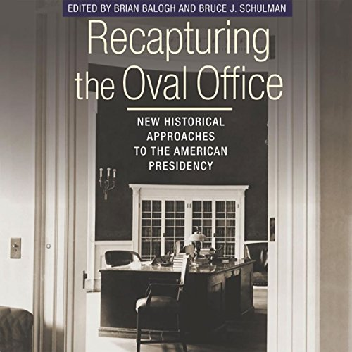 Recapturing the Oval Office: New Historical Approaches to the American Presidency: Miller Center of Public Affairs Books