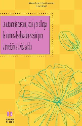 La Autonomía Personal, Social Y En El Hogar De Alumnos De Educación Especial Para La Transición A La Vida Adulta (Escuela y necesidades educativas especiales)