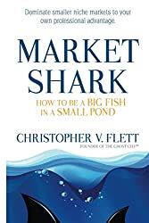 Market Shark: How to be a Big Fish in a Small Pond (English Edition)