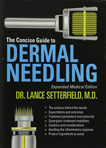 The Concise Guide to Dermal Needling Expanded Medical Edition