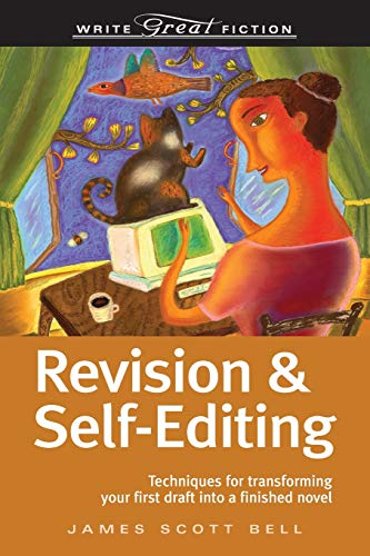 Revision and Self-Editing: Techniques for Transforming Your First Draft into a Finished Novel (Write Great Fiction) por James Scott Bell