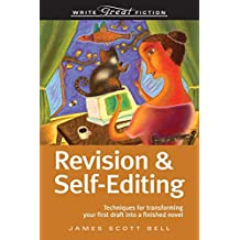 Revision and Self-Editing: Techniques for Transforming Your First Draft into a Finished Novel (Write Great Fiction)