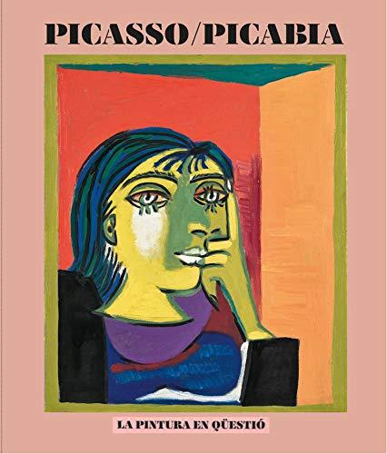 Picasso / Picabia: La pintura en qüestió