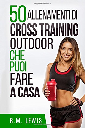 50 Allenamenti Di Cross Training Outdoor Che Puoi Fare A Casa (In Italiano)