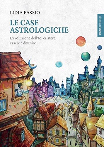 Le case astrologiche. L'evoluzione dell'Io: esistere, essere e divenire