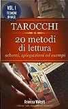 Tarocchi: 20 Metodi di Lettura: Schemi, spiegazioni ed esempi (Metodi di Lettura dei Tarocchi Vol. 1)