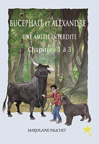 Couverture du livre Bucéphale et Alexandre une amitié interdite: Chapitres 1 à 3