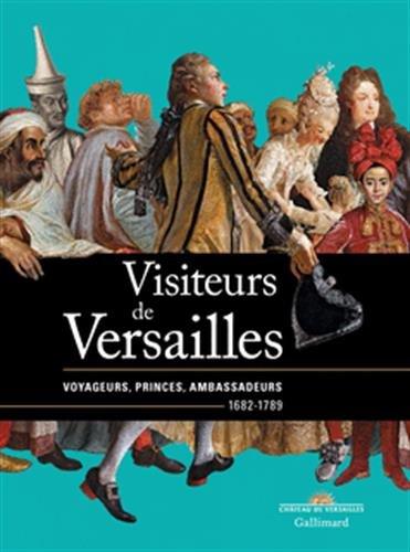 Visiteurs de Versailles: Voyageurs, princes, ambassadeurs (1682-1789) par Collectifs