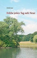 Erlebe Jeden Tag Aufs Neue by Gabriele Kuppe (2014-07-30)