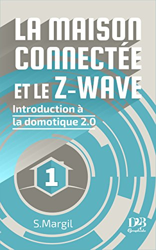Couverture du livre La maison connectée et le Z-Wave - Introduction à la domotique 2.0