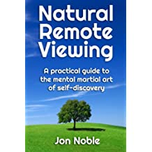 Natural Remote Viewing: A practical guide to the mental martial art of self-discovery (English Edition)