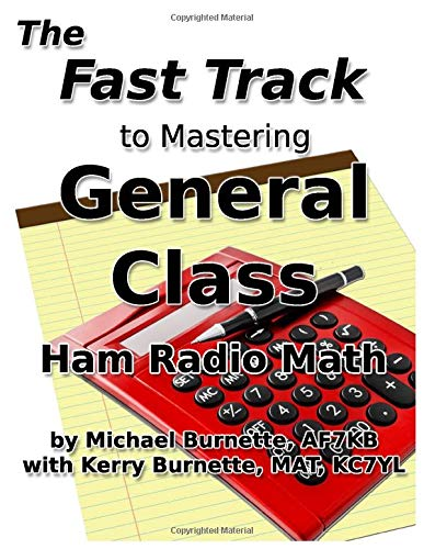 The Fast Track to Mastering General Class Ham Radio Math: Covers FCC General Class Exam Questions in use from July, 1, 2019 until July 1, 2023 (Fast Track Ham License Series, Band 5)