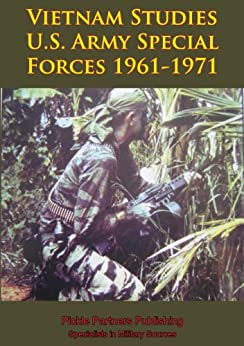 Vietnam Studies - U.S. Army Special Forces 1961-1971 [Illustrated Edition] (English Edition) von [Kelly, Colonel Francis John]