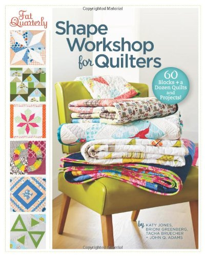 fat-quarterly-shape-workshop-for-quilters-60-blocks-a-dozen-quilts-and-projects