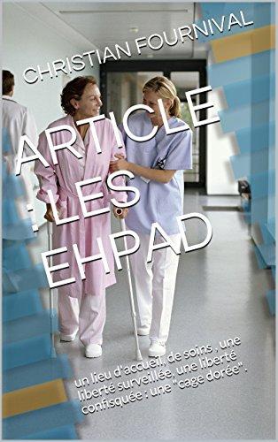 ARTICLE : LES EHPAD: un lieu d'accueil, de soins , une liberté surveillée, une liberté confisquée : une