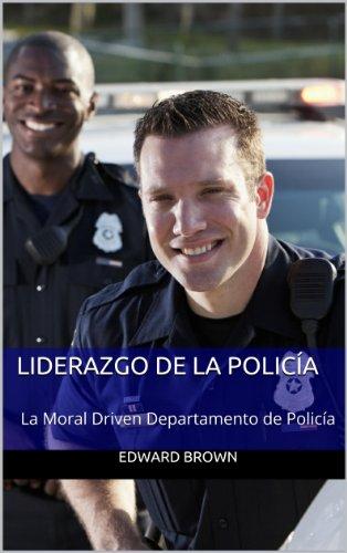 Liderazgo de la Policía: La Moral Driven Departamento de Policía por Edward Brown
