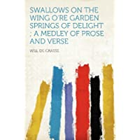 Swallows on the Wing O'Re Garden Springs of Delight; A Medley of Prose and Verse - Re Medley