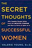 The Secret Thoughts of Successful Women: Why Capable People Suffer from the Impostor Syndrome and How to Thrive in Spite of It (English Edition)