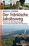 Der fränkische Jakobsweg: Wandern auf dem Pilgerweg von Kronach bis Nürnberg