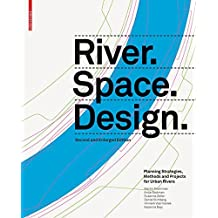 River Space Design: Planning Strategies, Methods and Projects for Urban Rivers. 2nd and Rev. Edition