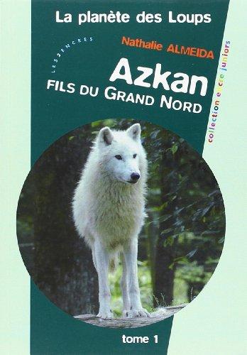 La Planète des loups, Tome 1 : Azkan, fils du Grand Nord par Nathalie Almeida