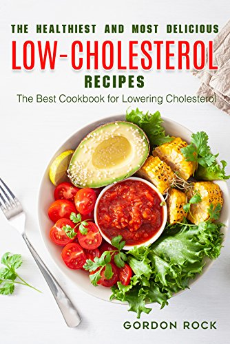 The Healthiest and Most Delicious Low-cholesterol Recipes: The Best Cookbook for Lowering Cholesterol (English Edition)