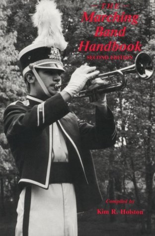 The Marching Band Handbook: Competitions, Instruments, Clinics, Fundraising, Publicity, Uniforms, Accessories, Trophies, Drum Corps, Twirling, Color (1994-05-30)