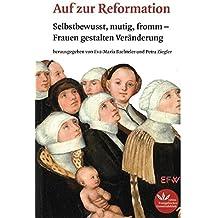 Auf zur Reformation: Selbstbewusst, mutig, fromm – Frauen gestalten Veränderung